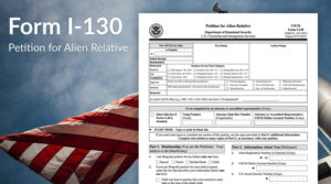 Forms I-130 & I-130A – What's New?